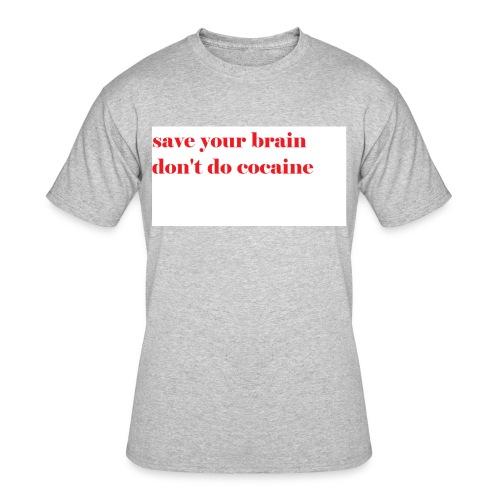 save your brain don't do cocaine - Men's 50/50 T-Shirt