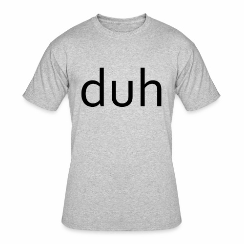 duh black - Men's 50/50 T-Shirt
