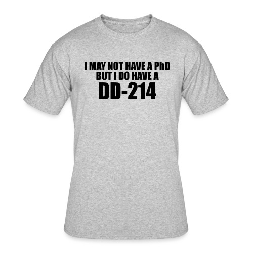 I may not have a PhD - Men's 50/50 T-Shirt