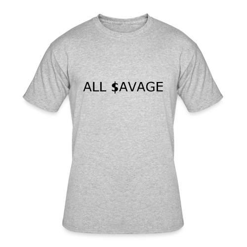 ALL $avage - Men's 50/50 T-Shirt