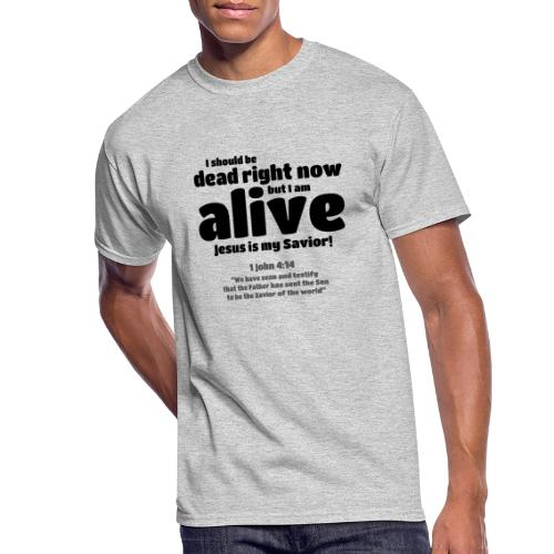 I Should be dead right now, but I am alive. - Men's 50/50 T-Shirt
