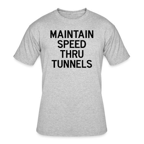 Maintain Speed Thru Tunnels (Black) - Men's 50/50 T-Shirt