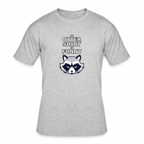 My Otter Shirt Is Funny - Men's 50/50 T-Shirt