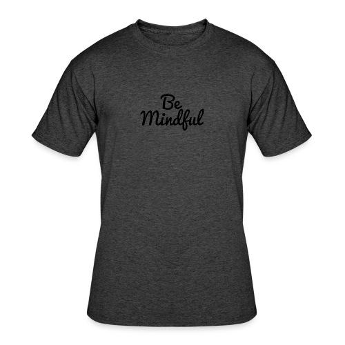 Be Mindful - Men's 50/50 T-Shirt
