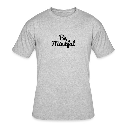 Be Mindful - Men's 50/50 T-Shirt