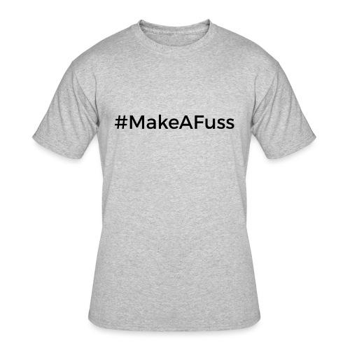 Make A Fuss hashtag - Men's 50/50 T-Shirt