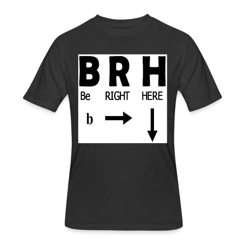 Be Right Here - Men's 50/50 T-Shirt