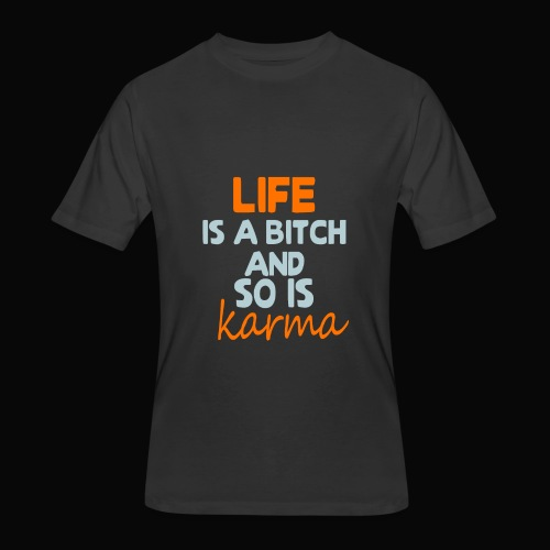 Life is a bitch and so is karma - Men's 50/50 T-Shirt