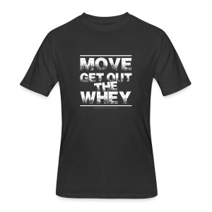 Move Get Out The Whey white - Men's 50/50 T-Shirt