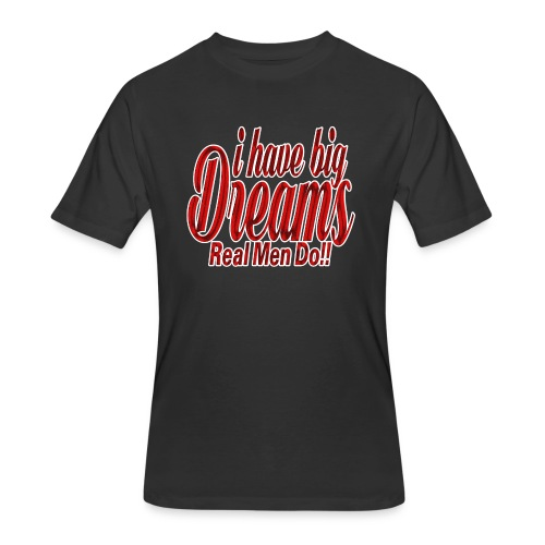real men dream big - Men's 50/50 T-Shirt