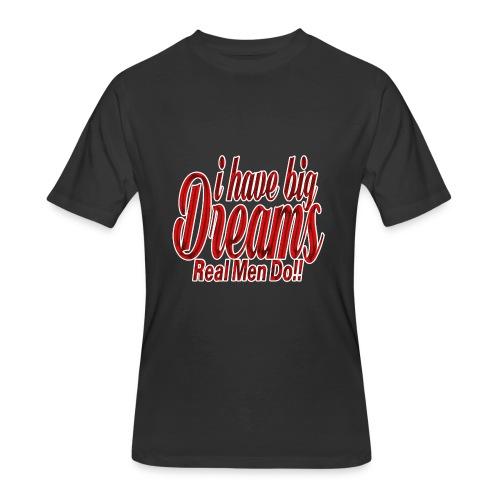 real men dream big - Men's 50/50 T-Shirt