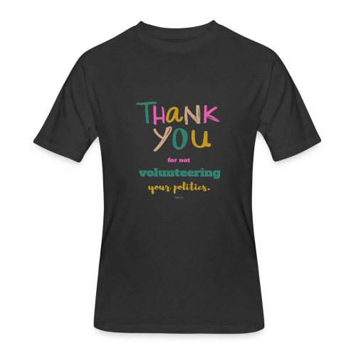Thank you for not volunteering your politics - Men's 50/50 T-Shirt