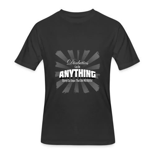 Diabetics Can Do Anything........... - Men's 50/50 T-Shirt