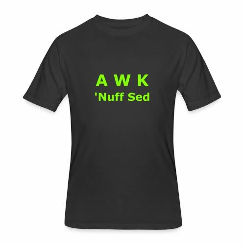 Awk. 'Nuff Sed - Men's 50/50 T-Shirt