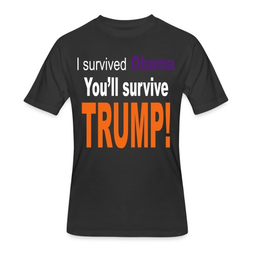 I survived Obama. You'll survive Trump - Men's 50/50 T-Shirt