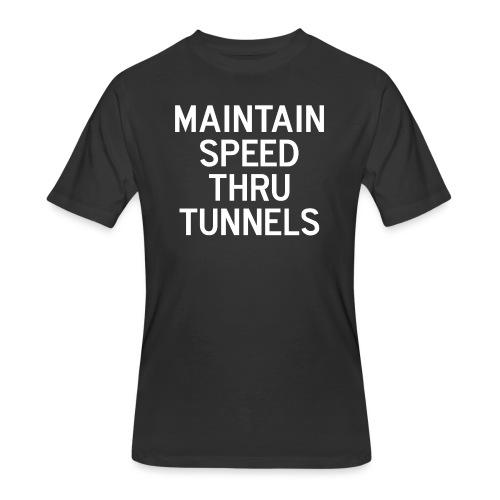 Maintain Speed Thru Tunnels (White) - Men's 50/50 T-Shirt