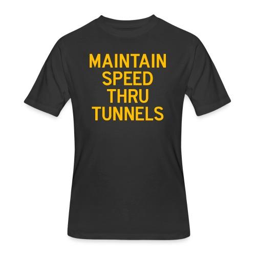 Maintain Speed Thru Tunnels (Gold) - Men's 50/50 T-Shirt