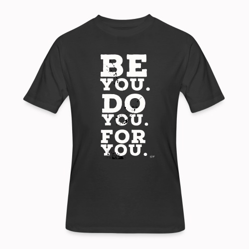 Be You. Do You. For You. - Men's 50/50 T-Shirt