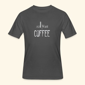 All I want is Coffee! - Men's 50/50 T-Shirt