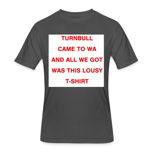 Turnbull came to WA and all we got was this lousy - Men's 50/50 T-Shirt