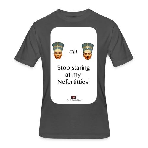 Oi, Stop Staring at my Nefertitties! - Men's 50/50 T-Shirt