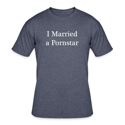 I Married a Pornstar - Men's 50/50 T-Shirt