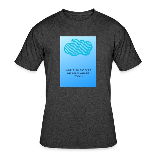 MOM I THINK THE SKIES ARE HAPPY WITH ME TODAY - Men's 50/50 T-Shirt