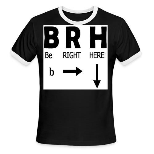 Be Right Here - Men's Ringer T-Shirt