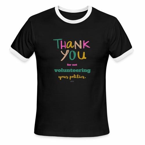 Thank you for not volunteering your politics - Men's Ringer T-Shirt