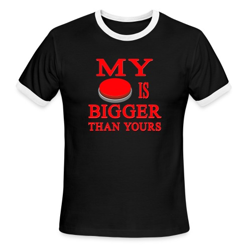 My Button Is Bigger Than Yours - Men's Ringer T-Shirt