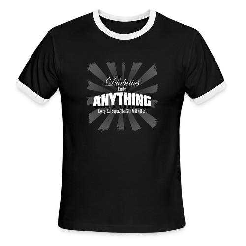 Diabetics Can Do Anything........... - Men's Ringer T-Shirt
