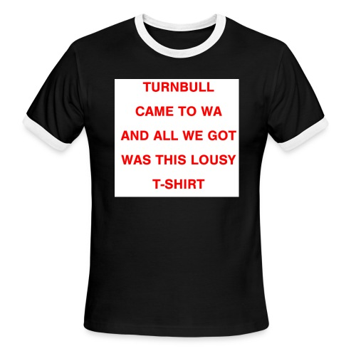 Turnbull came to WA and all we got was this lousy - Men's Ringer T-Shirt