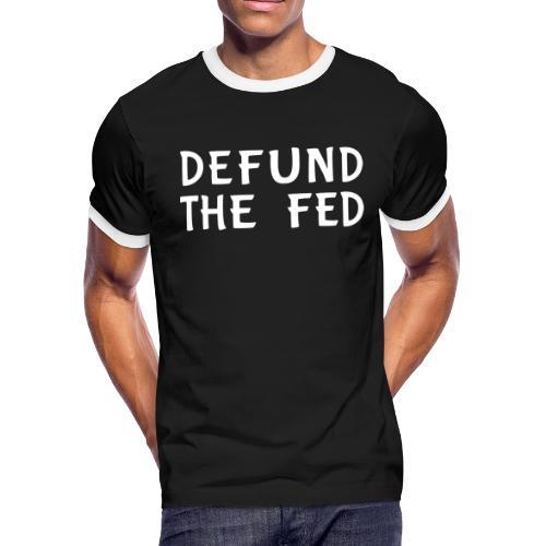 Defund the FED - Men's Ringer T-Shirt