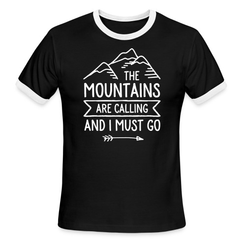 The Mountains are Calling and I Must Go - Men's Ringer T-Shirt