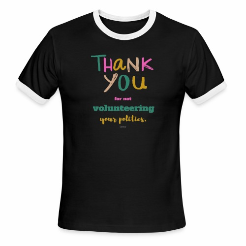 Thank you for not volunteering your politics - Men's Ringer T-Shirt