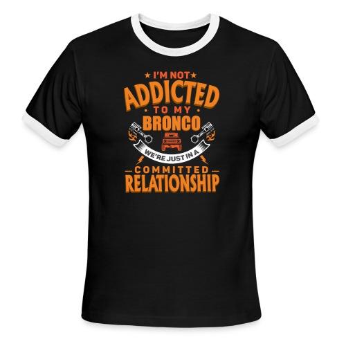 I'M Not Addicted To My Bronco T-shirt - Men's Ringer T-Shirt