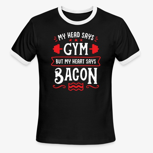 My Head Says Gym But My Heart Says Bacon - Men's Ringer T-Shirt