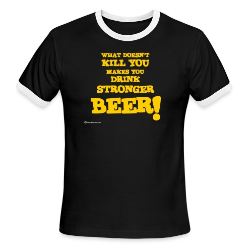 What Doesn't Kill You Makes You Drink Stronger Bee - Men's Ringer T-Shirt