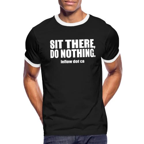Sit There, Do Nothing. - Men's Ringer T-Shirt