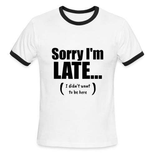Sorry I'm Late - Men's Ringer T-Shirt