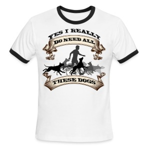 YES, I NEED ALL MY DOGS! - Men's Ringer T-Shirt