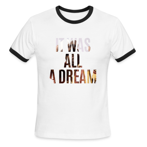 it was all a dream - Men's Ringer T-Shirt