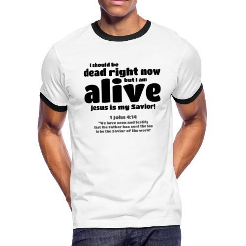 I Should be dead right now, but I am alive. - Men's Ringer T-Shirt