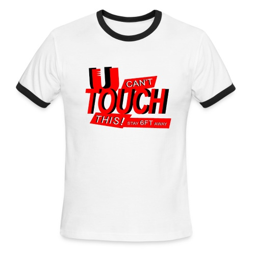 U Cant Touch This COVID TSHIRT - Men's Ringer T-Shirt