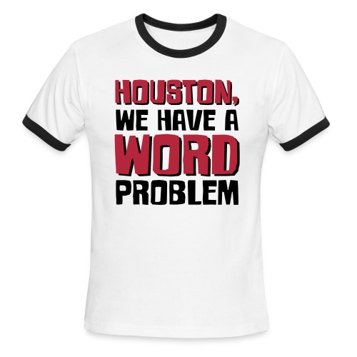 Houston Word Problem - Men's Ringer T-Shirt