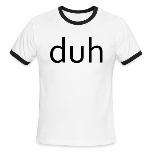 duh black - Men's Ringer T-Shirt
