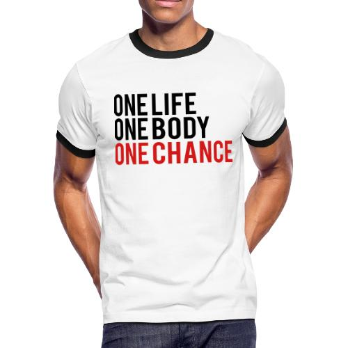 One Life One Body One Chance - Men's Ringer T-Shirt