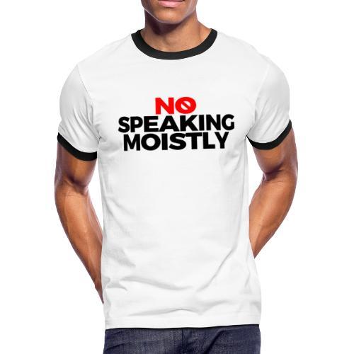 No Speaking Moistly (Text Only) - Men's Ringer T-Shirt