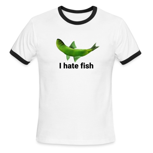 I hate fish - Men's Ringer T-Shirt