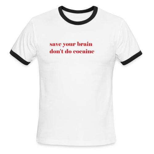 save your brain don't do cocaine - Men's Ringer T-Shirt